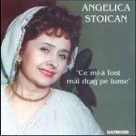 Angelica Stoican – Ce mi-a fost mai drag pe lume